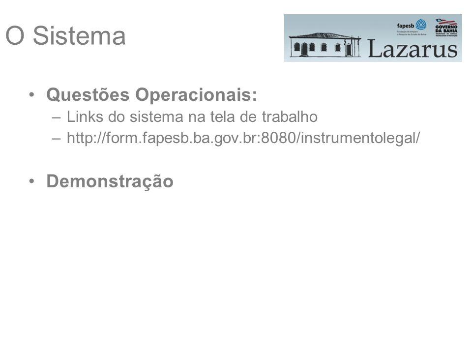 O Sistema Questões Operacionais: –Links do sistema na tela de trabalho –http://form.fapesb.ba.gov.br:8080/instrumentolegal/ Demonstração