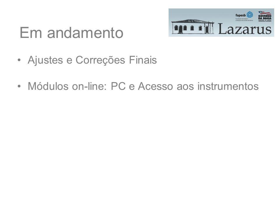 Em andamento Ajustes e Correções Finais Módulos on-line: PC e Acesso aos instrumentos