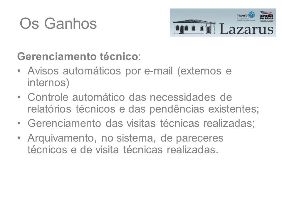 Os Ganhos Gerenciamento técnico: Avisos automáticos por e-mail (externos e internos) Controle automático das necessidades de relatórios técnicos e das