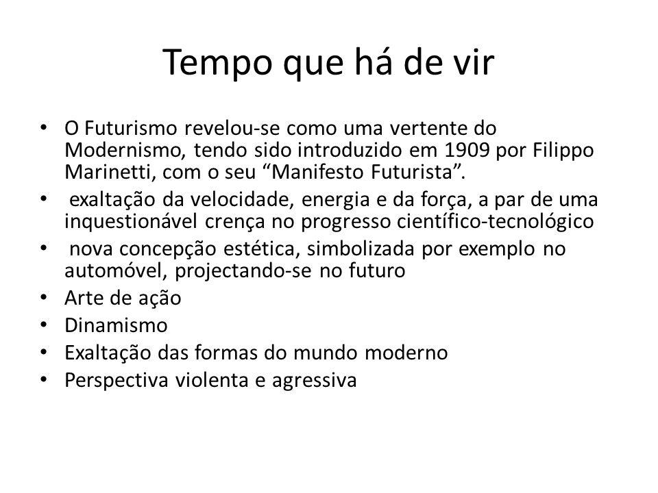 Tempo que há de vir O Futurismo revelou-se como uma vertente do Modernismo, tendo sido introduzido em 1909 por Filippo Marinetti, com o seu Manifesto