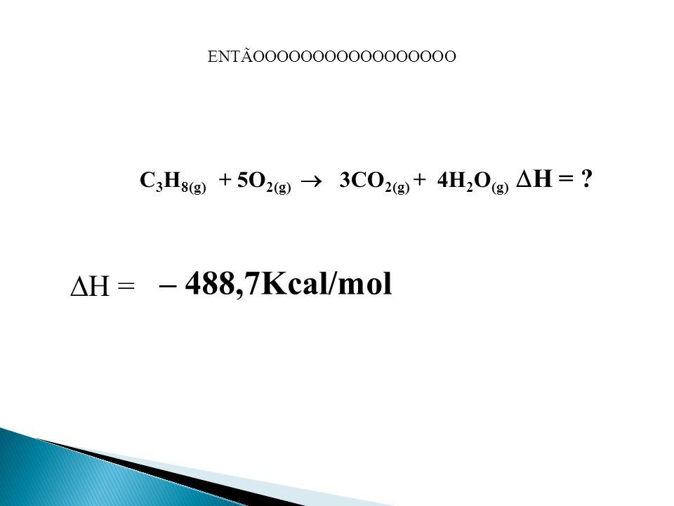 H = H (produtos) – H (reagentes) H = [ 3(-94,1) + 4(-57,8)] - (-24,8 + zero) H = [ 3 H CO 2(g) + 4 H H 2 O (g) ] - ( H C 3 H 8(g) + 5 H O 2(g) ) H = -