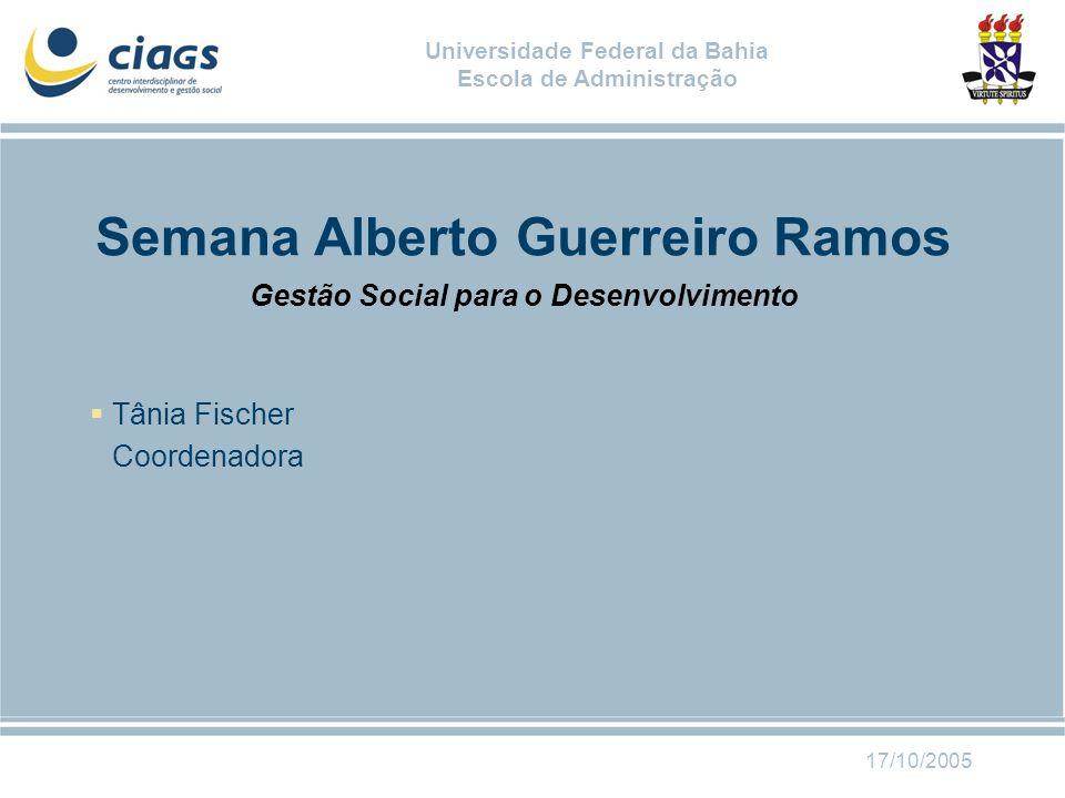 Universidade Federal da Bahia Escola de Administração Semana Alberto Guerreiro Ramos Gestão Social para o Desenvolvimento Tânia Fischer Coordenadora 1