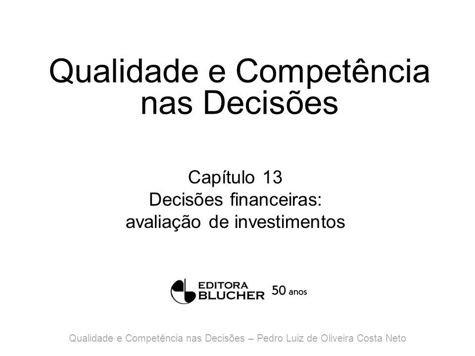 Qualidade e Competência nas Decisões Capítulo 13 Decisões financeiras: avaliação de investimentos Qualidade e Competência nas Decisões – Pedro Luiz de Oliveira Costa Neto
