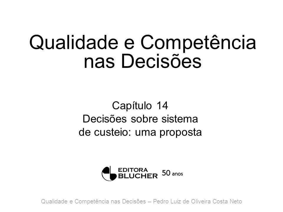 Qualidade e Competência nas Decisões Capítulo 14 Decisões sobre sistema de custeio: uma proposta Qualidade e Competência nas Decisões – Pedro Luiz de Oliveira Costa Neto
