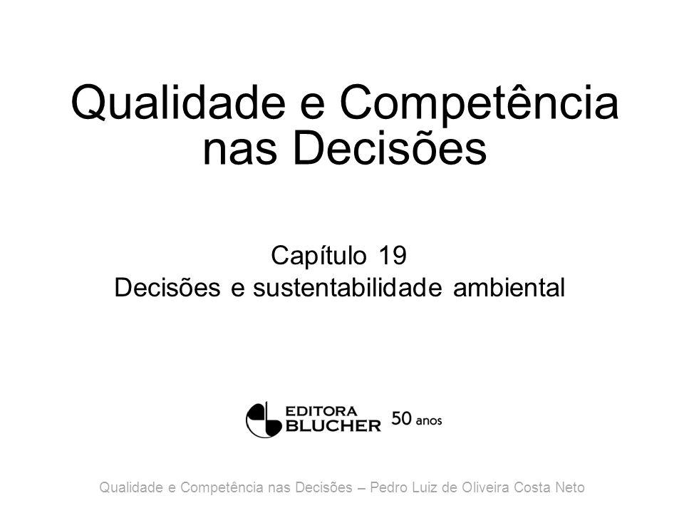 Qualidade e Competência nas Decisões Capítulo 19 Decisões e sustentabilidade ambiental Qualidade e Competência nas Decisões – Pedro Luiz de Oliveira Costa Neto