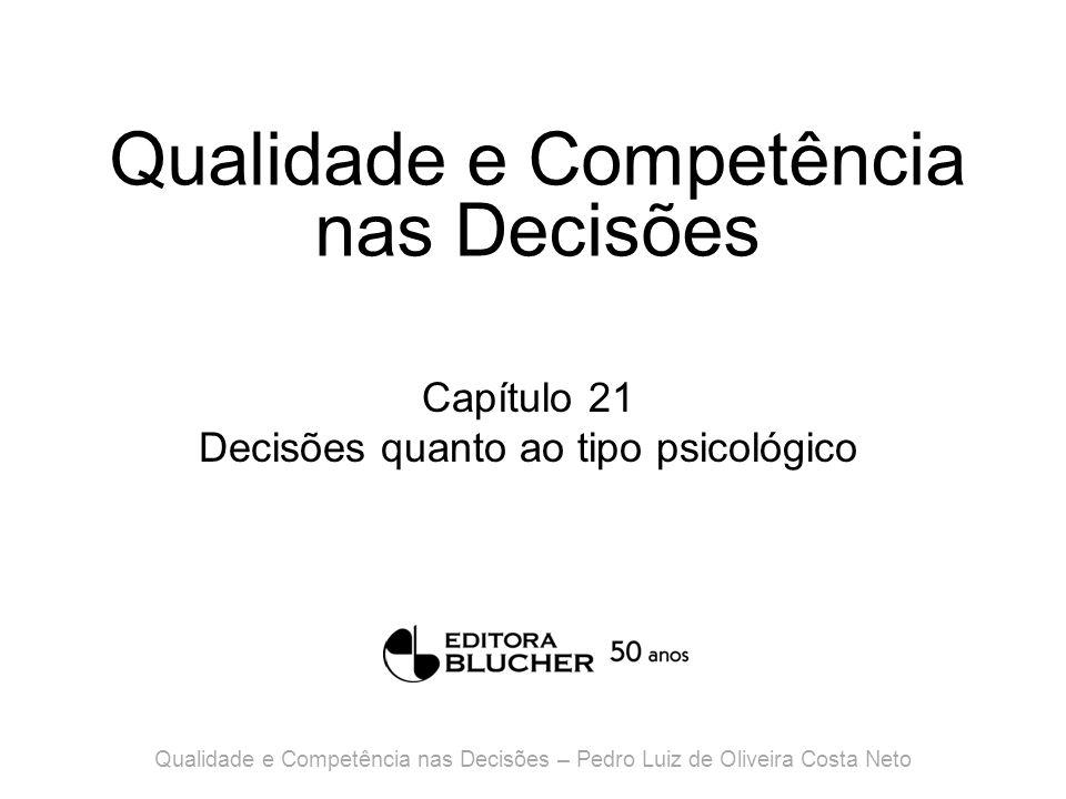 Qualidade e Competência nas Decisões Capítulo 21 Decisões quanto ao tipo psicológico Qualidade e Competência nas Decisões – Pedro Luiz de Oliveira Costa Neto