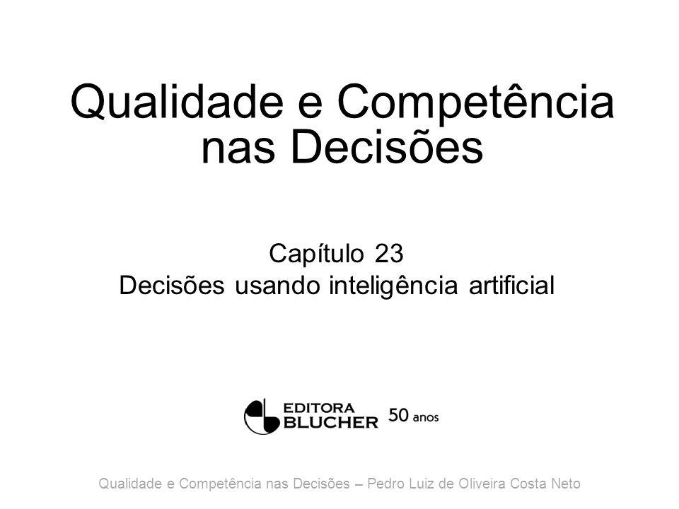 Qualidade e Competência nas Decisões Capítulo 23 Decisões usando inteligência artificial Qualidade e Competência nas Decisões – Pedro Luiz de Oliveira Costa Neto