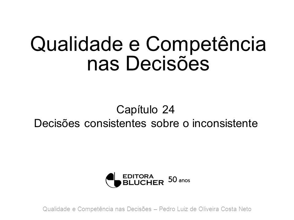 Qualidade e Competência nas Decisões Capítulo 24 Decisões consistentes sobre o inconsistente Qualidade e Competência nas Decisões – Pedro Luiz de Oliveira Costa Neto