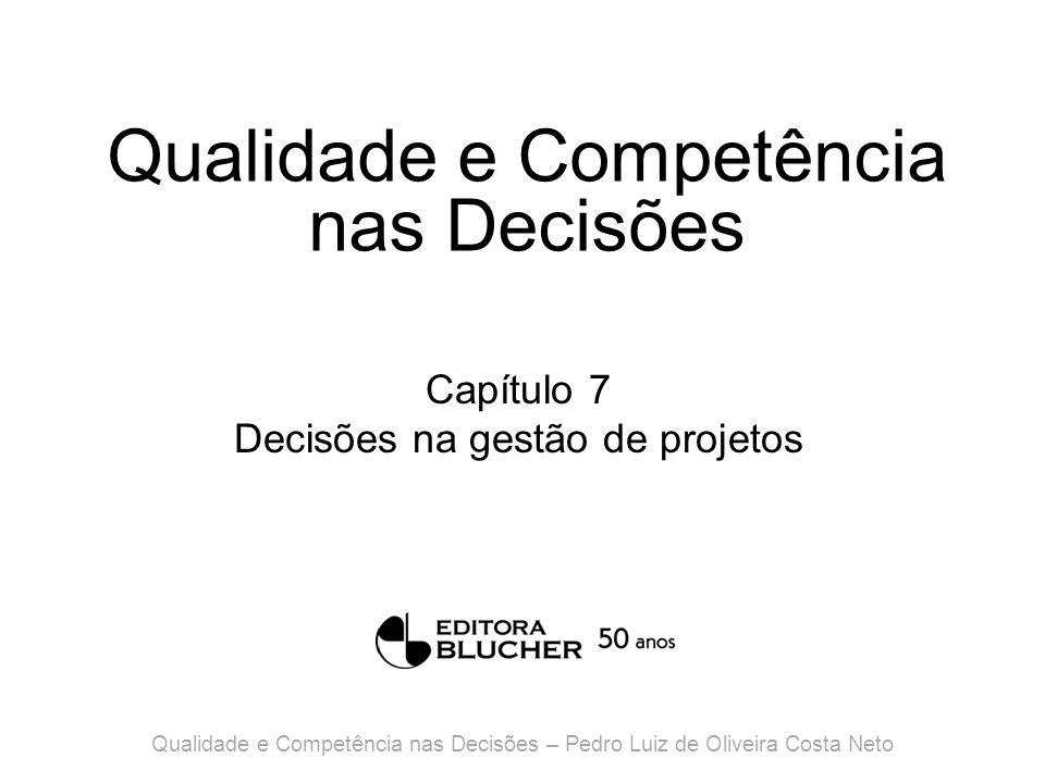 Qualidade e Competência nas Decisões Capítulo 7 Decisões na gestão de projetos Qualidade e Competência nas Decisões – Pedro Luiz de Oliveira Costa Neto