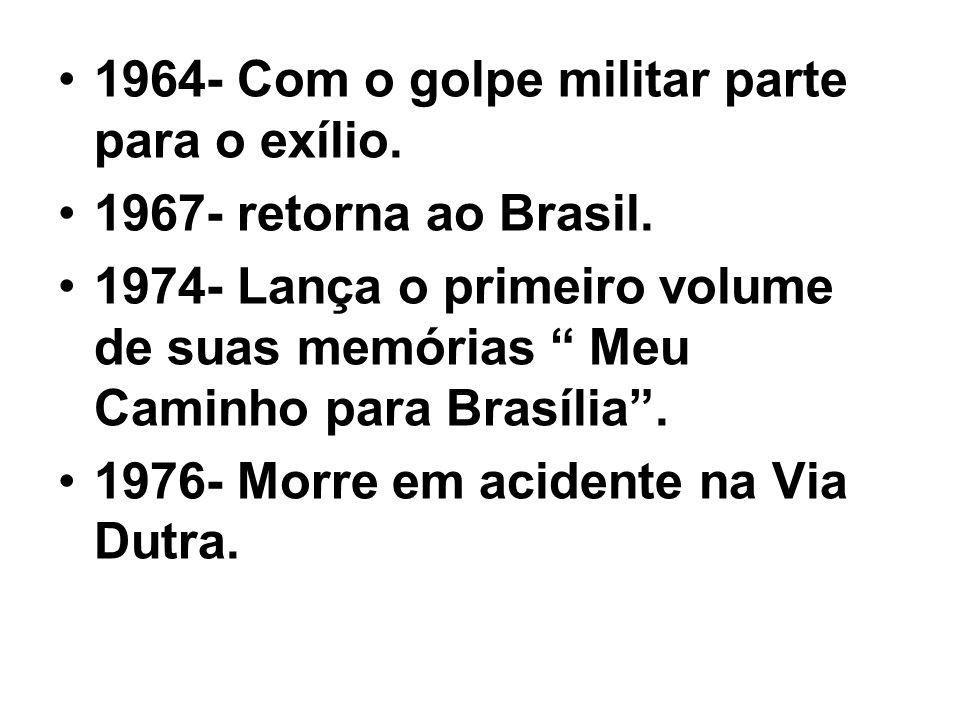 1964- Com o golpe militar parte para o exílio. 1967- retorna ao Brasil. 1974- Lança o primeiro volume de suas memórias Meu Caminho para Brasília. 1976