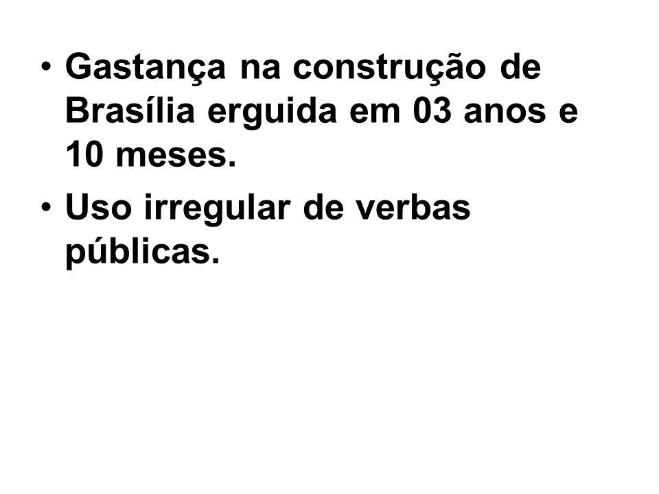 Gastança na construção de Brasília erguida em 03 anos e 10 meses. Uso irregular de verbas públicas.