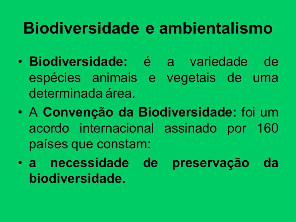 Biodiversidade e ambientalismo Biodiversidade: é a variedade de espécies animais e vegetais de uma determinada área. A Convenção da Biodiversidade: fo