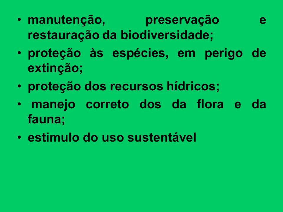 manutenção, preservação e restauração da biodiversidade; proteção às espécies, em perigo de extinção; proteção dos recursos hídricos; manejo correto d