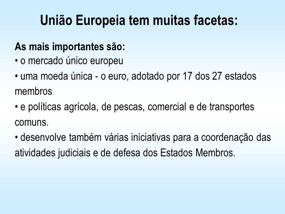As mais importantes são: o mercado único europeu uma moeda única - o euro, adotado por 17 dos 27 estados membros e políticas agrícola, de pescas, come
