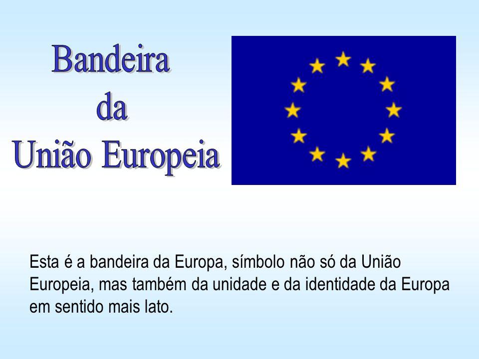 Esta é a bandeira da Europa, símbolo não só da União Europeia, mas também da unidade e da identidade da Europa em sentido mais lato.