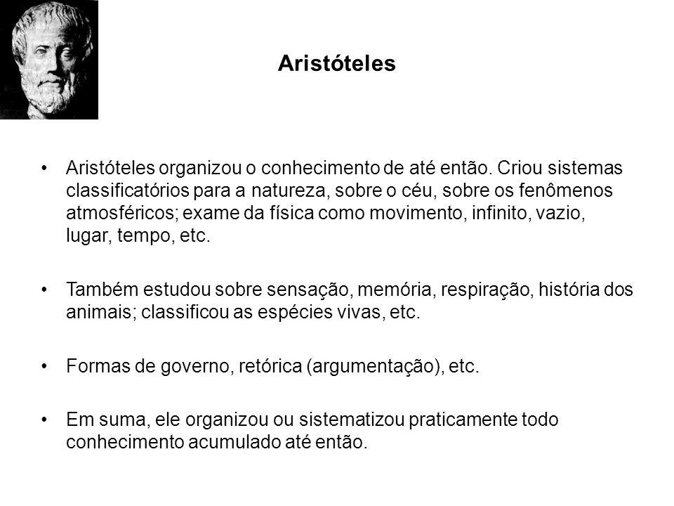 Aristóteles Aristóteles organizou o conhecimento de até então. Criou sistemas classificatórios para a natureza, sobre o céu, sobre os fenômenos atmosf