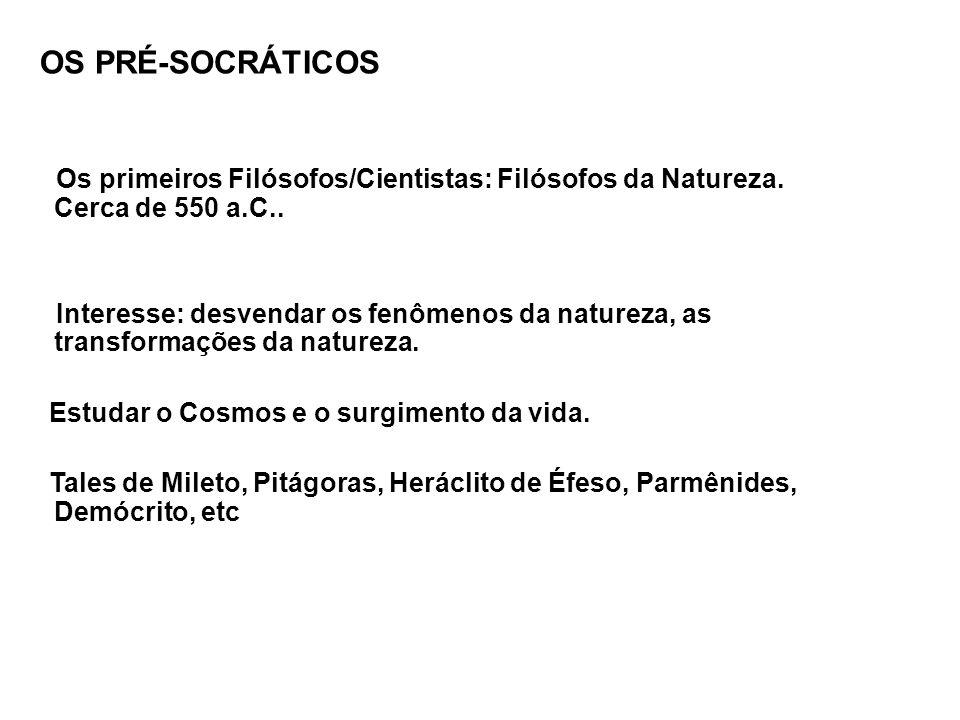 OS PRÉ-SOCRÁTICOS Os primeiros Filósofos/Cientistas: Filósofos da Natureza. Cerca de 550 a.C.. Interesse: desvendar os fenômenos da natureza, as trans