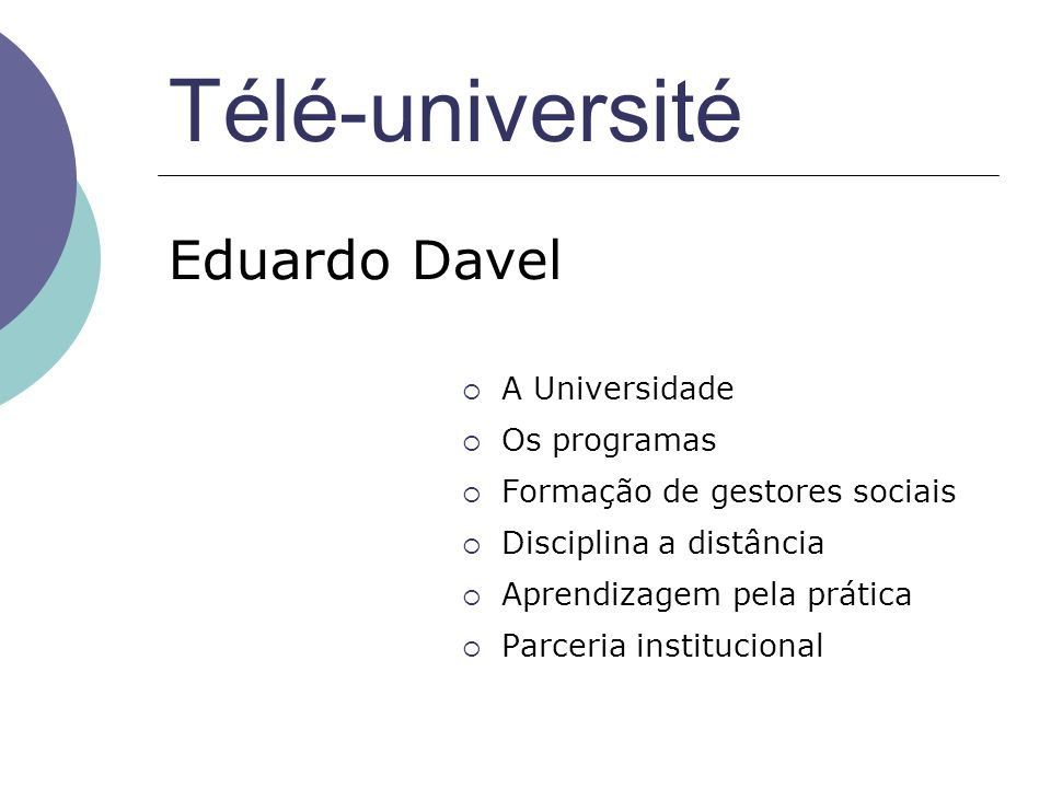Télé-université Eduardo Davel A Universidade Os programas Formação de gestores sociais Disciplina a distância Aprendizagem pela prática Parceria institucional