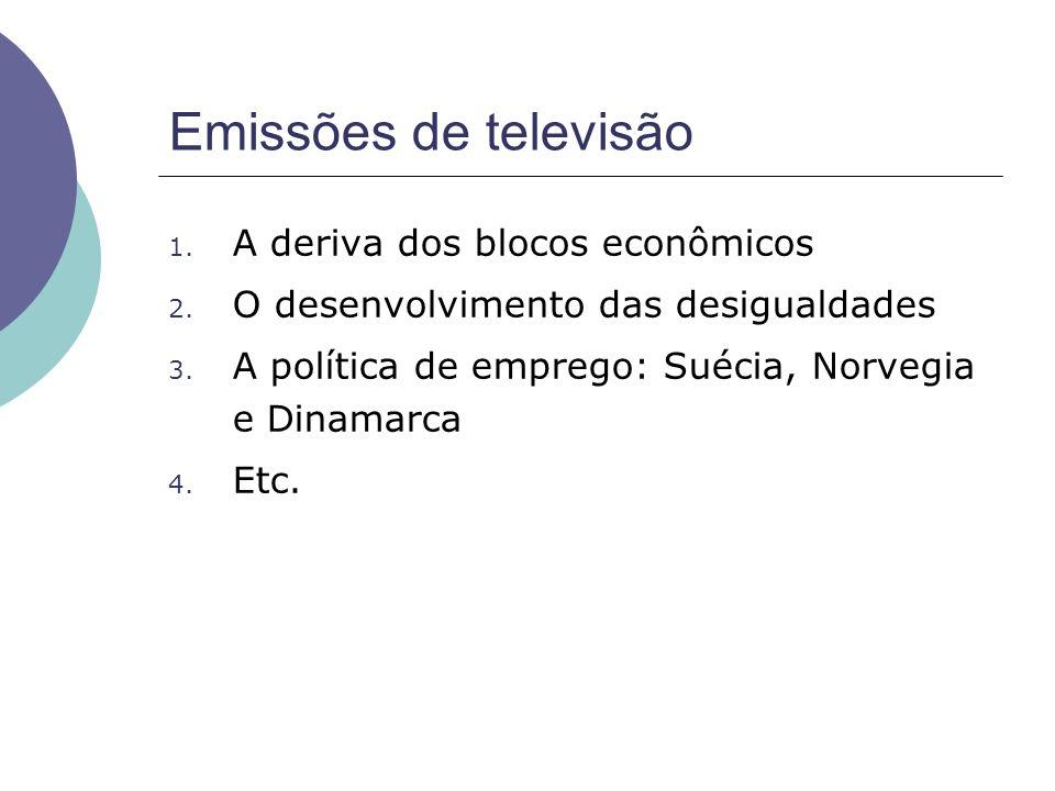 Emissões de televisão 1. A deriva dos blocos econômicos 2. O desenvolvimento das desigualdades 3. A política de emprego: Suécia, Norvegia e Dinamarca