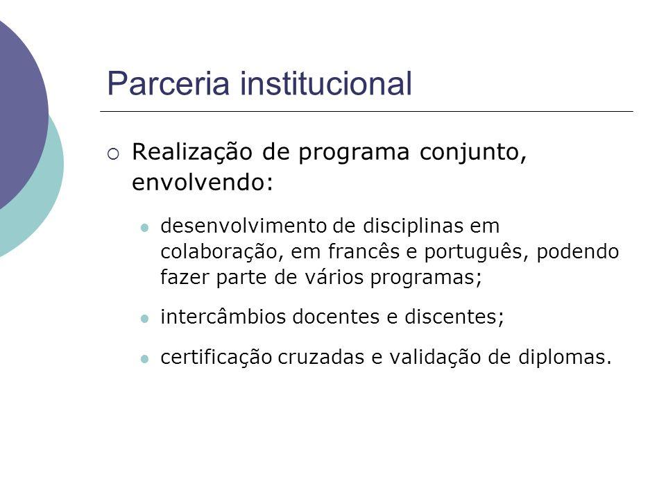 Parceria institucional Realização de programa conjunto, envolvendo: desenvolvimento de disciplinas em colaboração, em francês e português, podendo fazer parte de vários programas; intercâmbios docentes e discentes; certificação cruzadas e validação de diplomas.