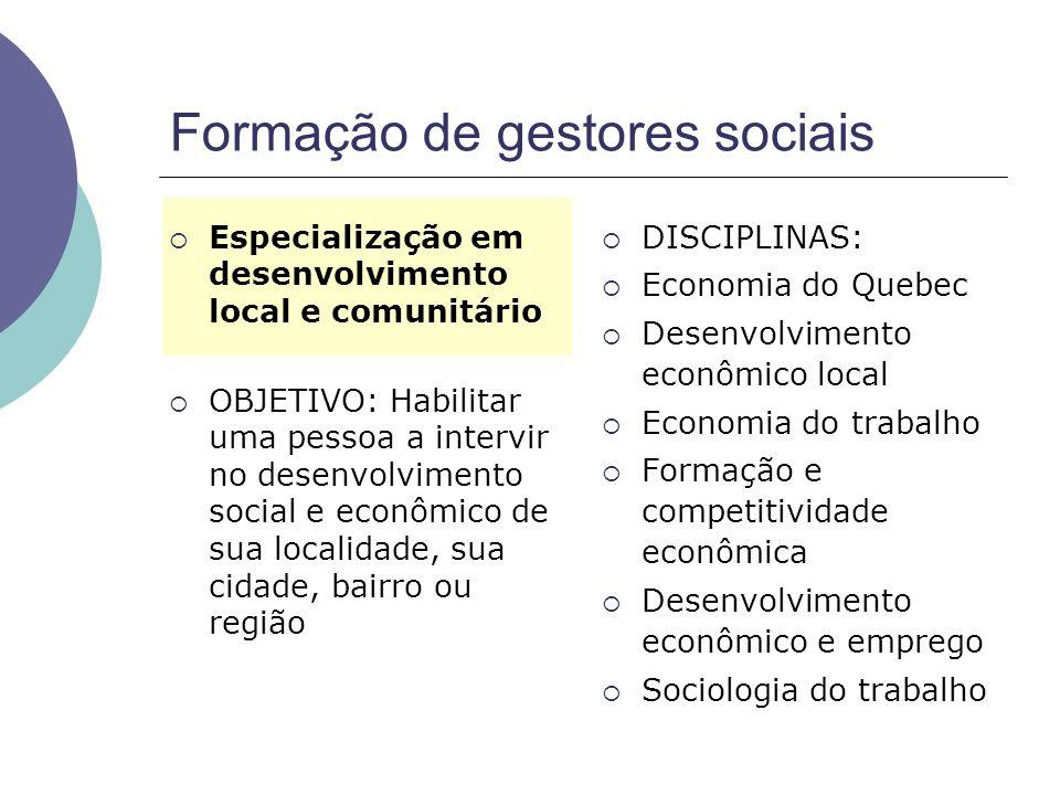 Formação de gestores sociais Especialização em desenvolvimento local e comunitário OBJETIVO: Habilitar uma pessoa a intervir no desenvolvimento social