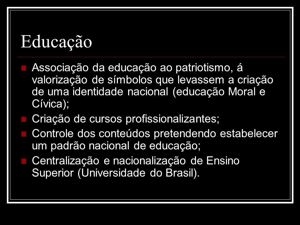Educação Associação da educação ao patriotismo, á valorização de símbolos que levassem a criação de uma identidade nacional (educação Moral e Cívica);