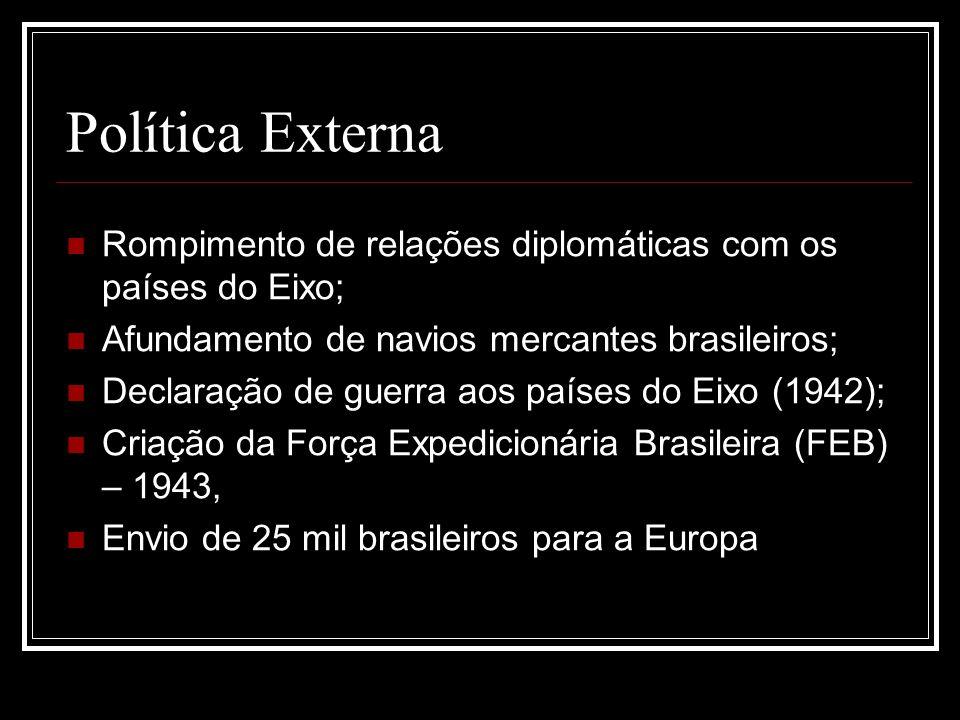 Política Externa Rompimento de relações diplomáticas com os países do Eixo; Afundamento de navios mercantes brasileiros; Declaração de guerra aos país
