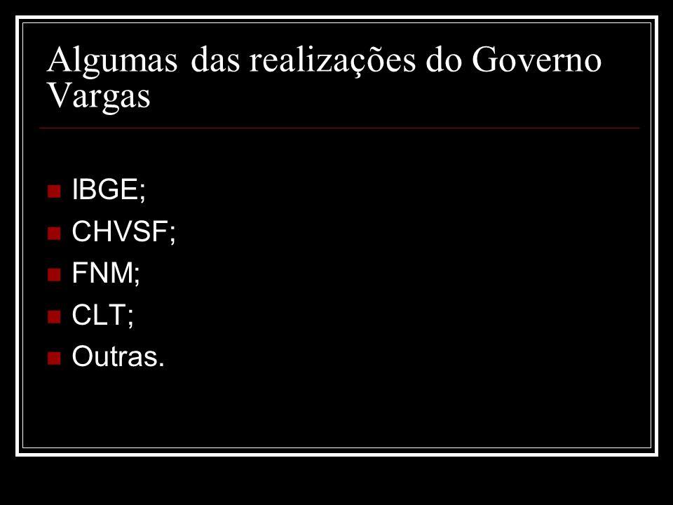 Algumas das realizações do Governo Vargas IBGE; CHVSF; FNM; CLT; Outras.