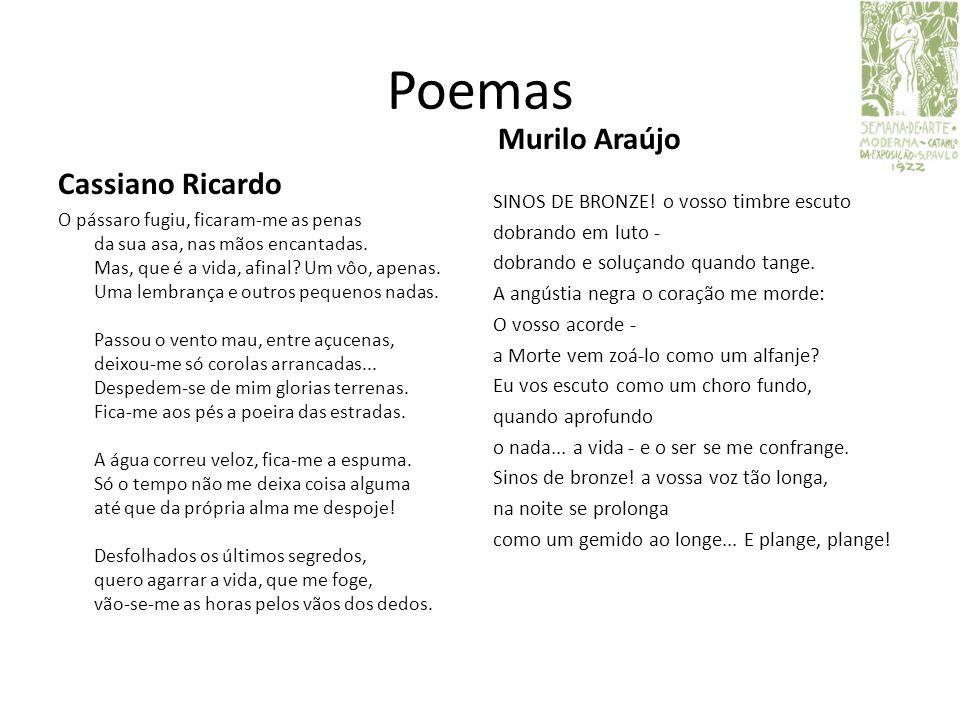 Poemas Cassiano Ricardo Murilo Araújo O pássaro fugiu, ficaram-me as penas da sua asa, nas mãos encantadas. Mas, que é a vida, afinal? Um vôo, apenas.