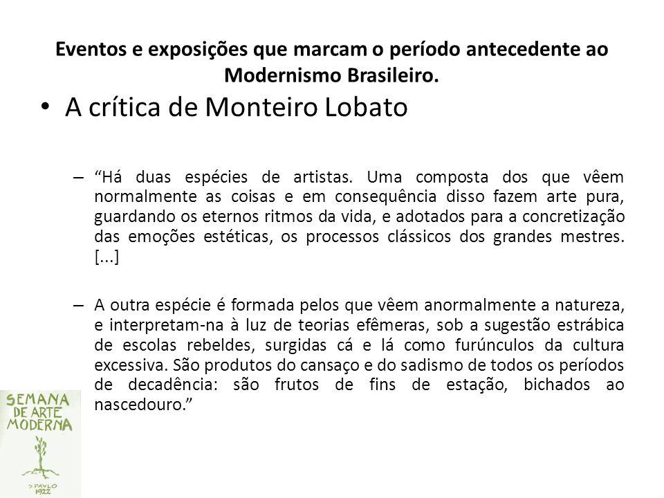 Eventos e exposições que marcam o período antecedente ao Modernismo Brasileiro. A crítica de Monteiro Lobato – Há duas espécies de artistas. Uma compo