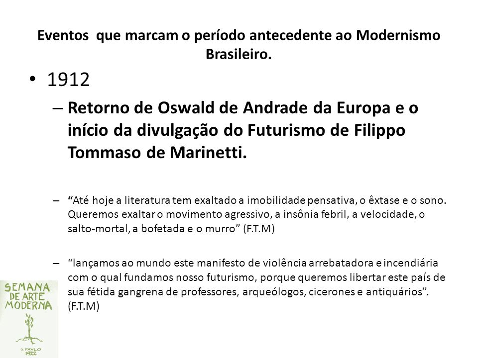 Eventos que marcam o período antecedente ao Modernismo Brasileiro. 1912 – Retorno de Oswald de Andrade da Europa e o início da divulgação do Futurismo