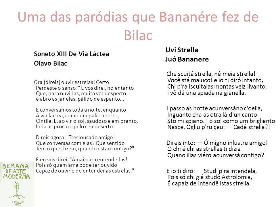 Uma das paródias que Bananére fez de Bilac Soneto XIII De Via Láctea Olavo Bilac Uvi Strella Juó Bananere Ora (direis) ouvir estrelas! Certo Perdeste