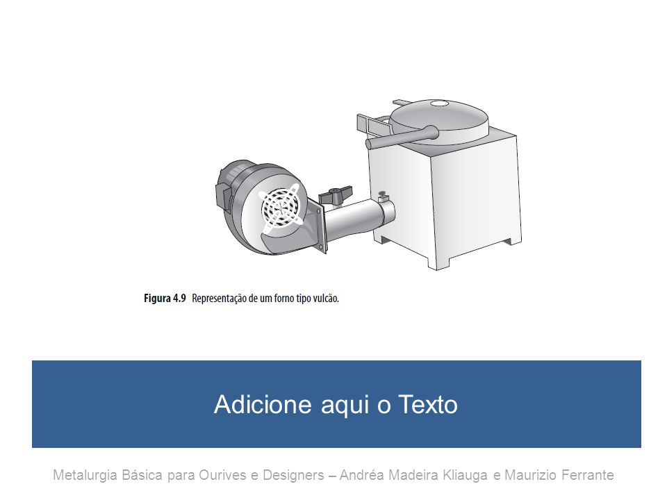 Adicione aqui o Texto Metalurgia Básica para Ourives e Designers – Andréa Madeira Kliauga e Maurizio Ferrante