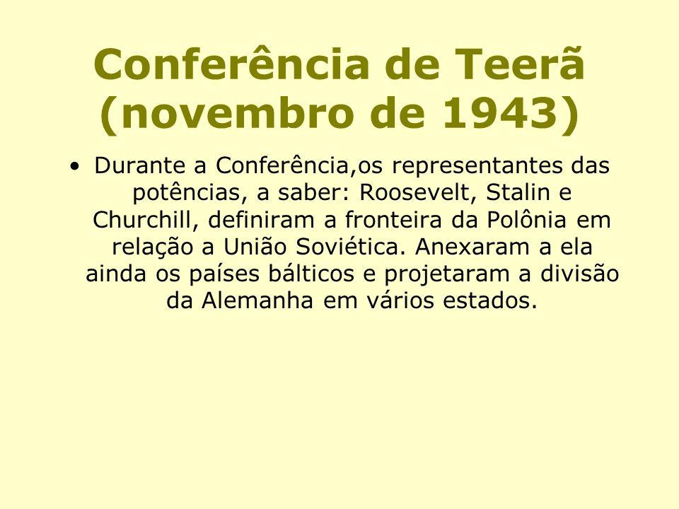 Conferência de Teerã (novembro de 1943) Durante a Conferência,os representantes das potências, a saber: Roosevelt, Stalin e Churchill, definiram a fro