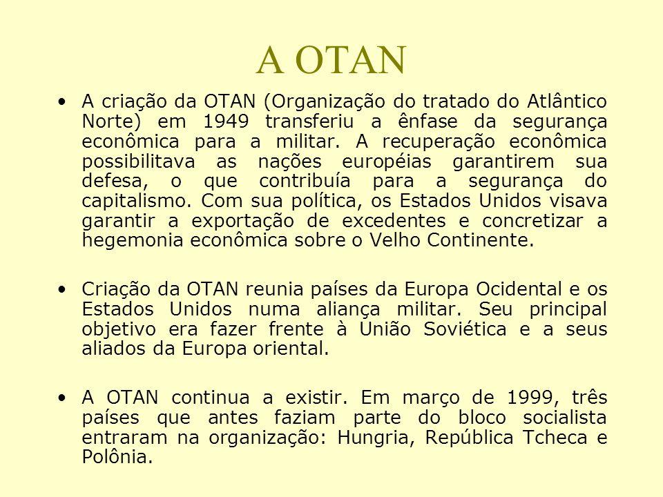 A OTAN A criação da OTAN (Organização do tratado do Atlântico Norte) em 1949 transferiu a ênfase da segurança econômica para a militar. A recuperação
