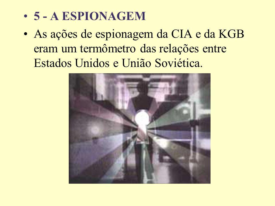 5 - A ESPIONAGEM As ações de espionagem da CIA e da KGB eram um termômetro das relações entre Estados Unidos e União Soviética.