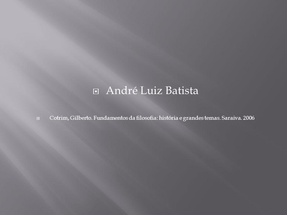 André Luiz Batista Cotrim, Gilberto. Fundamentos da filosofia: história e grandes temas. Saraiva. 2006