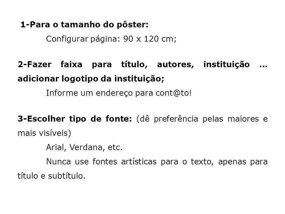 1-Para o tamanho do pôster: Configurar página: 90 x 120 cm; 2-Fazer faixa para título, autores, instituição... adicionar logotipo da instituição; Info