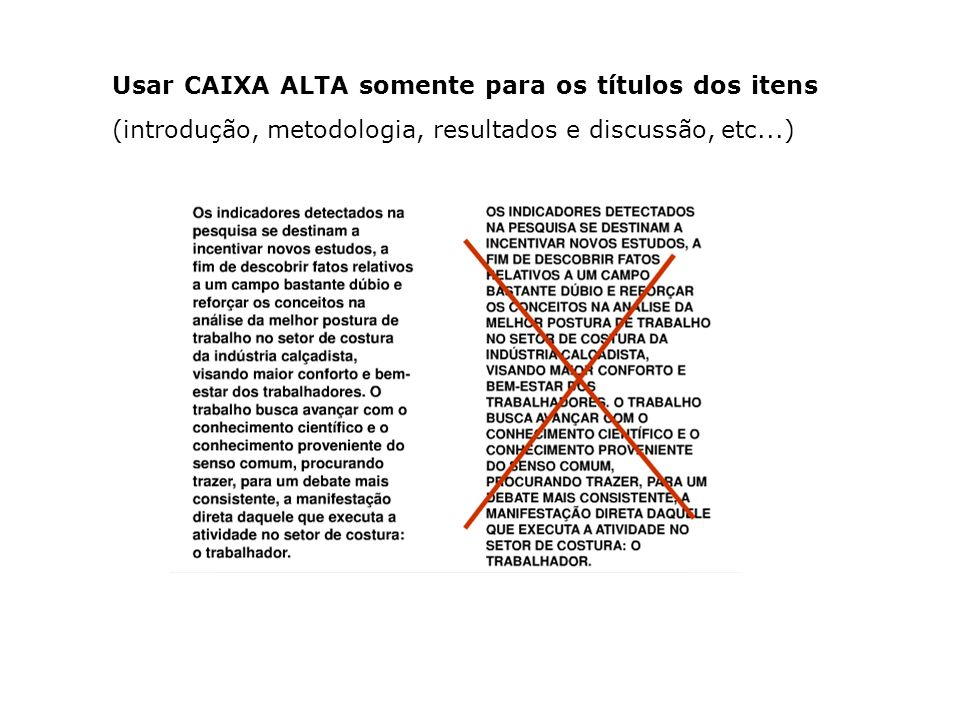 Usar CAIXA ALTA somente para os títulos dos itens (introdução, metodologia, resultados e discussão, etc...)