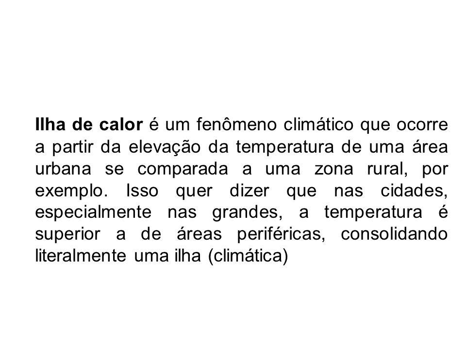 Ilha de calor é um fenômeno climático que ocorre a partir da elevação da temperatura de uma área urbana se comparada a uma zona rural, por exemplo. Is