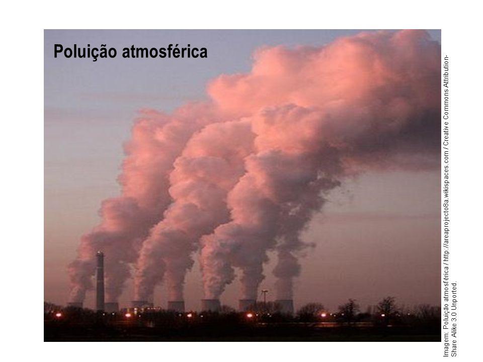 Poluição atmosférica Imagem: Poluição atmosférica / http://areaprojecto8a.wikispaces.com / Creative Commons Attribution- Share Alike 3.0 Unported.