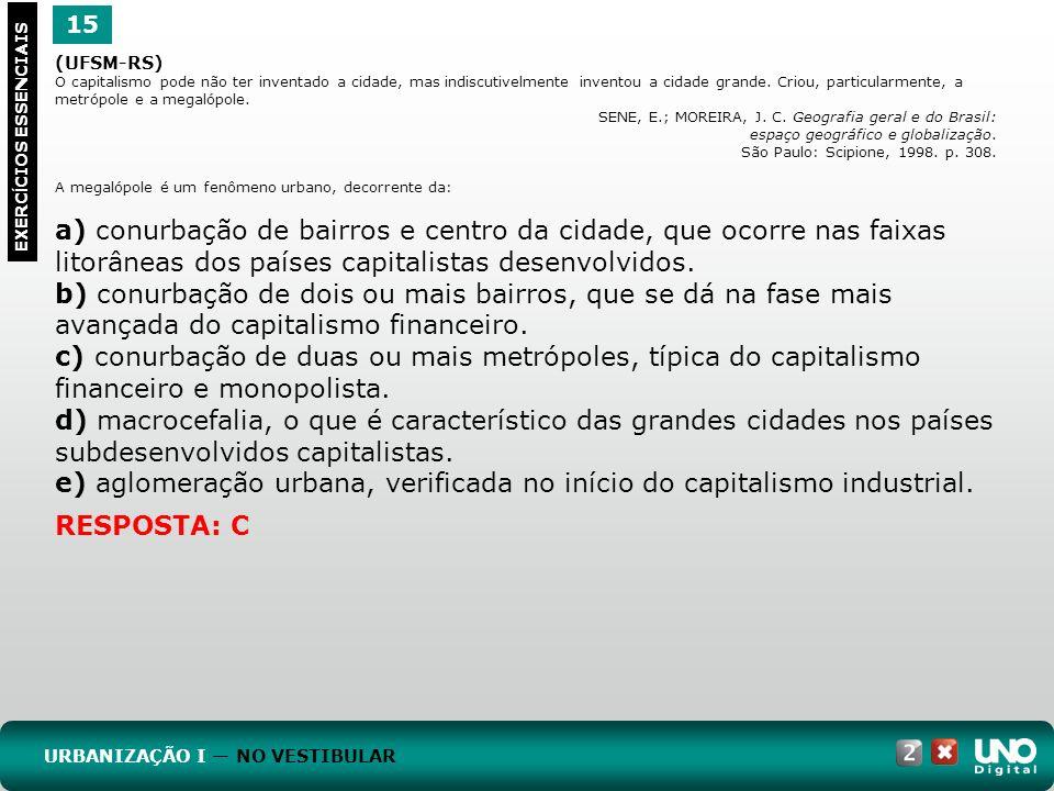 15 EXERC Í CIOS ESSENCIAIS RESPOSTA: C (UFSM-RS) O capitalismo pode não ter inventado a cidade, mas indiscutivelmente inventou a cidade grande. Criou,