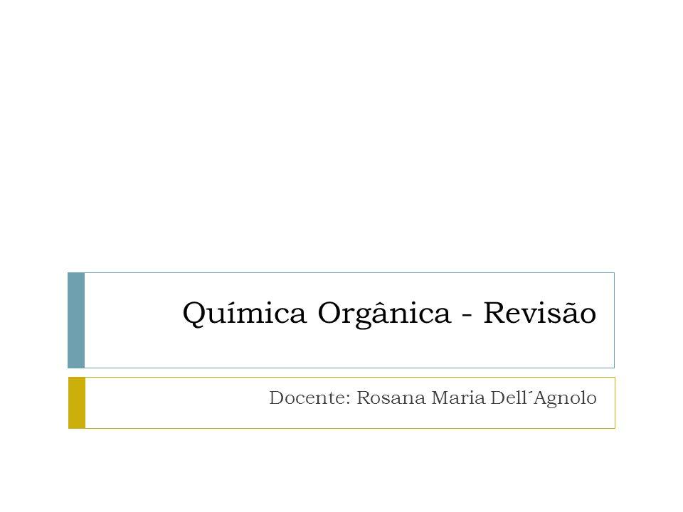 Química Orgânica - Revisão Docente: Rosana Maria Dell´Agnolo