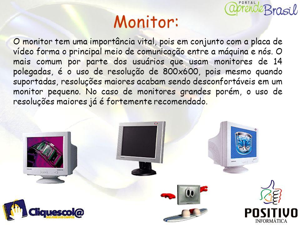 Monitor: O monitor tem uma importância vital, pois em conjunto com a placa de vídeo forma o principal meio de comunicação entre a máquina e nós. O mai