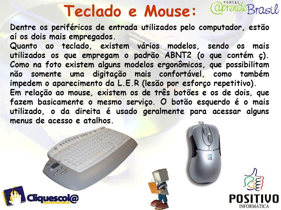 Teclado e Mouse: Dentre os periféricos de entrada utilizados pelo computador, estão aí os dois mais empregados. Quanto ao teclado, existem vários mode