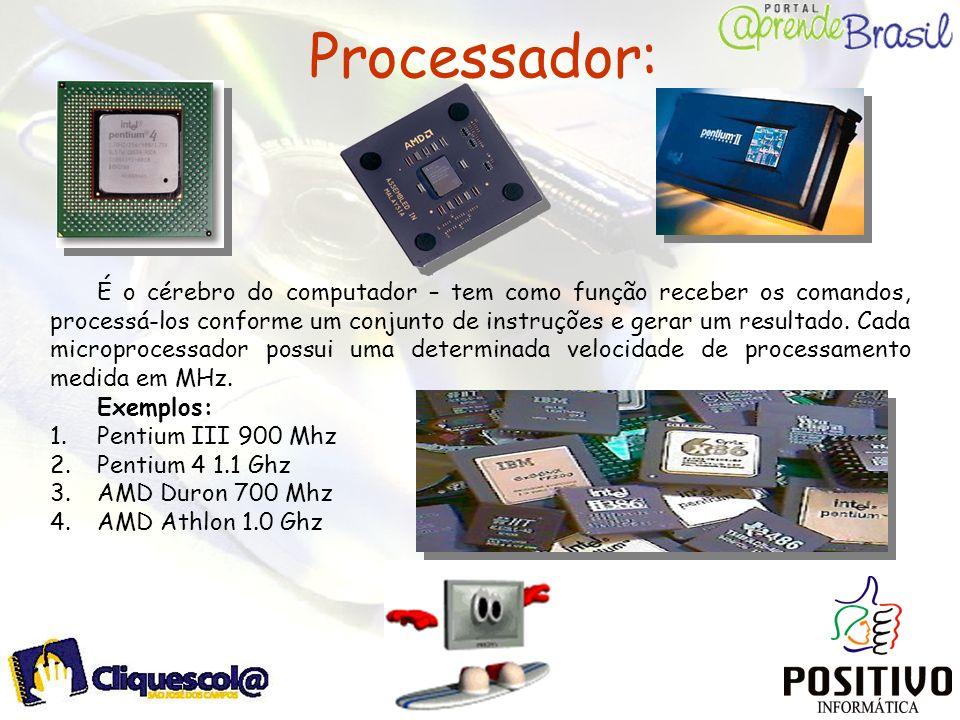 Processador: É o cérebro do computador – tem como função receber os comandos, processá-los conforme um conjunto de instruções e gerar um resultado. Ca