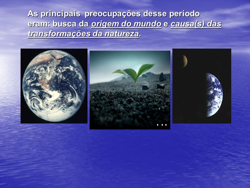 As principais preocupações desse período eram: busca da origem do mundo e causa(s) das transformações da natureza. As principais preocupações desse pe