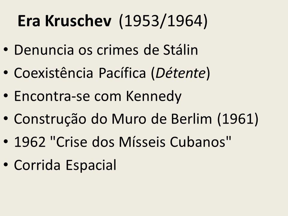 Era Kruschev (1953/1964) Denuncia os crimes de Stálin Coexistência Pacífica (Détente) Encontra-se com Kennedy Construção do Muro de Berlim (1961) 1962