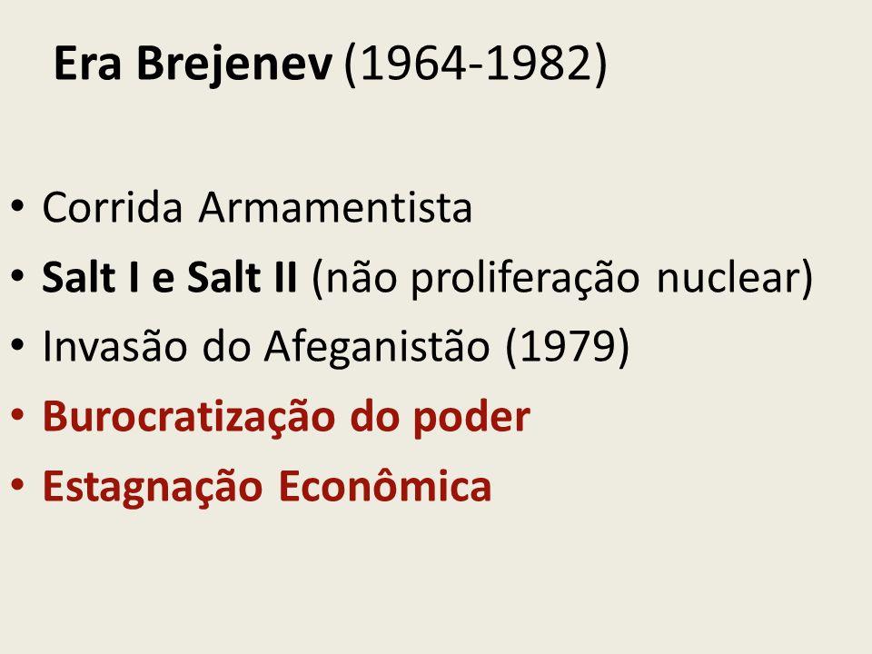 Era Brejenev (1964-1982) Corrida Armamentista Salt I e Salt II (não proliferação nuclear) Invasão do Afeganistão (1979) Burocratização do poder Estagn