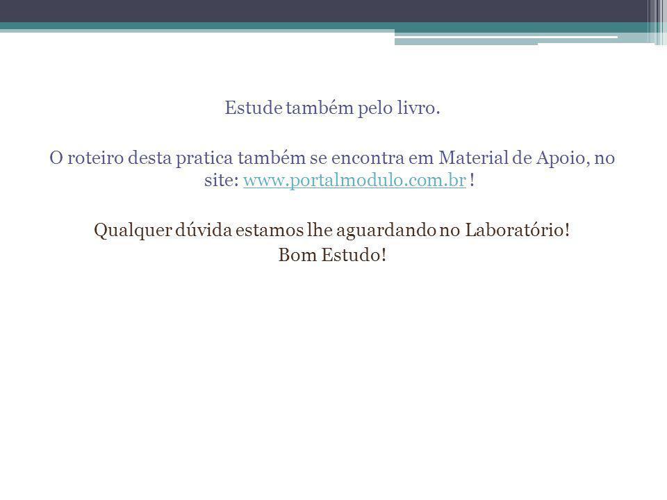 Estude também pelo livro. O roteiro desta pratica também se encontra em Material de Apoio, no site: www.portalmodulo.com.br !www.portalmodulo.com.br Q